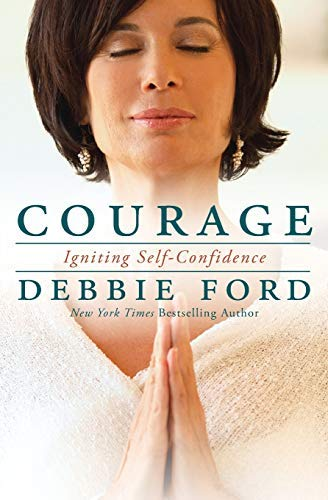 [Courage: Overcoming Fear and Igniting Self-Confidence] [Ford, Debbie] [May, 2013]