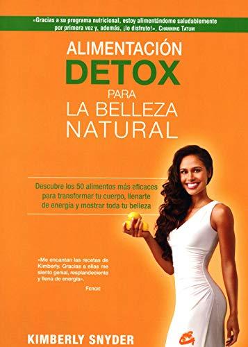Alimentación Detox Para La Belleza Natural. Descubre Los 50 Alimentos Más Eficaces Para Transformar Tu Cuerpo, Llenarte De Energía Y Mostrar Toda Tu Belleza (Nutrición y Salud)