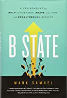 B State: A New Roadmap for Bold Leadership, Brave Culture, and Breakthrough Results