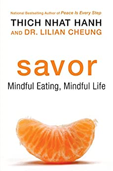 Savor: Mindful Eating, Mindful Life by [Thich Nhat Hanh, Lilian Cheung]