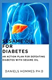 SESAME OIL FOR DIABETES: Your Comprehensive Guide on Using S
