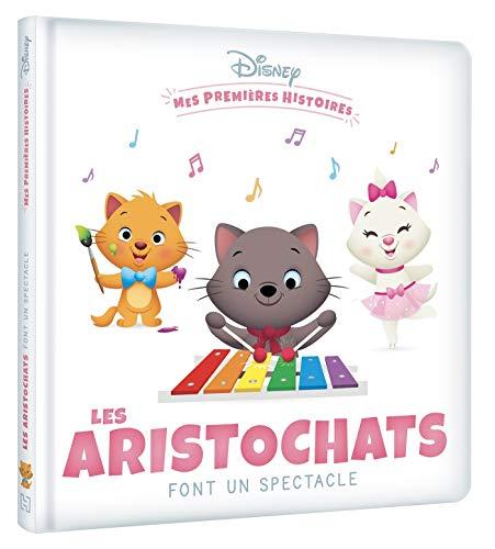 DISNEY - Mes Premières Histoires - Les Aristochats font un spectacle: Les Aristochats font un spectacle