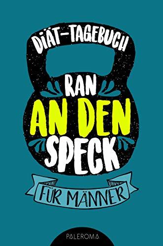 Diät-Tagebuch RAN AN DEN SPECK - Die 99 Tage Challenge für Männer: Abnehmtagebuch zum Ausfüllen