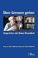 Ueber Grenzen gehen: Gespraeche mit Klaus Meschkat