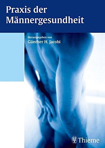 Praxis der Männergesundheit: Prävention, Schulmedizinische Fakten, Ganzheitlicher Zugang