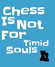 Chess Is Not For Timid Souls: 120 Pages Note taking Notebook