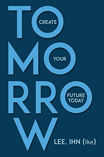 Tomorrow: Create Your Future Today