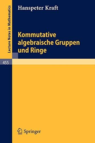 Kommutative algebraische Gruppen und Ringe (Lecture Notes in Mathematics (455), Band 455)