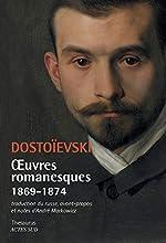 Oeuvres romanesques 1869-1874 - L'Eternel mari ; Les Démons ; Bobok ; Petites images ; Le Quémandeur ; Petites images (en voyage) de Fédor Dostoïevski