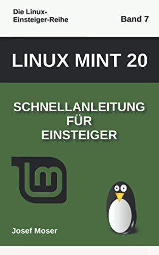 Linux Mint 20: Schnellanleitung für Einsteiger (Die Linux-Einsteiger-Reihe, Band 7)