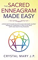 The Sacred Enneagram Made Easy: A Road Map to Guide You on a Self-Discovery Journey Passing by Nine Personality Types to Get Back to Happy and Healthy Relationships