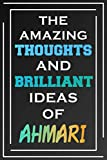 The Amazing Thoughts And Brilliant Ideas Of Ahmari: Blank Lined Notebook | Personalized Name Gifts