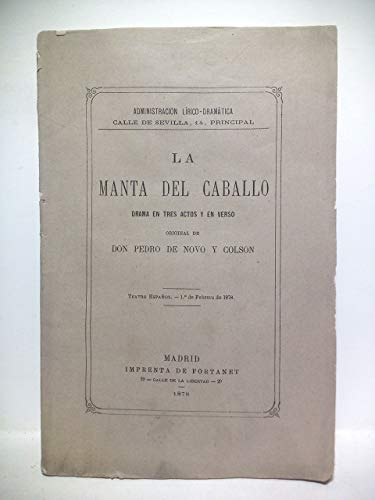 La manta del caballo. (Drama en tres actos y en verso. Teatro Español, 1 de Febrero de 1878)