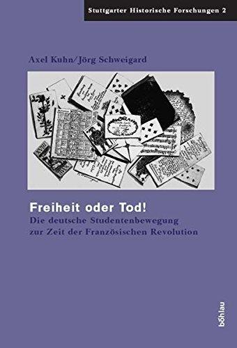 Freiheit oder Tod!: Die deutsche Studentenbewegung zur Zeit der Französischen Revolution (Stuttgarter Historische Forschungen)