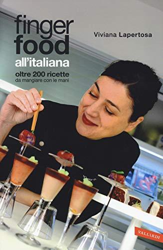 Finger food all'italiana. Oltre 200 ricette da mangiare con le mani