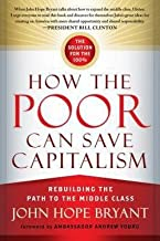 John Hope Bryant: How the Poor Can Save Capitalism : Rebuilding the Path to the Middle Class (Hardcover); 2014 Edition