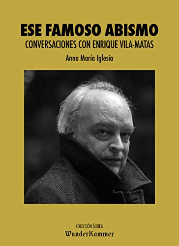 Ese famoso abismo: Conversaciones con Enrique Vila-Matas: 4 (Áurea)
