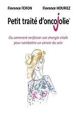Petit Traité d'OncoJolie - Ou comment renforcer son énergie vitale pour combattre un cancer du sein de Florence Feron