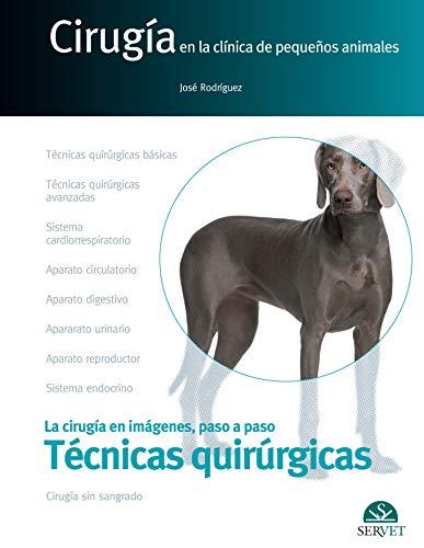 Técnicas quirúrgicas. Cirugía en la clínica de pequeños animales