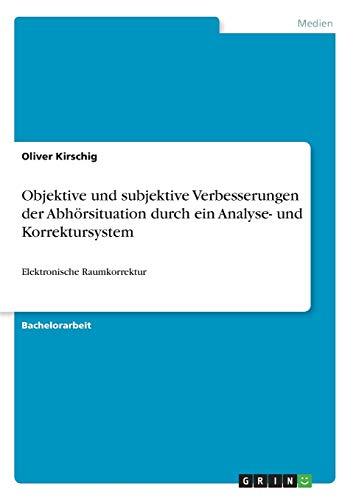 Objektive und subjektive Verbesserungen der Abhörsituation durch ein Analyse- und Korrektursystem: Elektronische Raumkorrektur