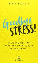 Goodbye Stress von Beate Korioth