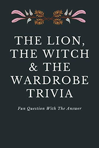 The Lion, the Witch & the Wardrobe Trivia: Fun Question With The Answer: Ultimate Quiz Book (English Edition)