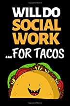 """Will Do Social Work For Tacos: Funny Social Worker Notebook/Journal (6"""" X 9"""") Unique Appreciation Gift"""