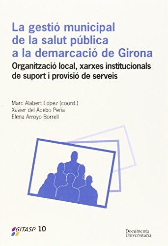 Gestió Municipal De La Salut Pública A La Demarcació De Girona,La: Organització local, xarxes institucionals de suport i provisió de serveis (UdG Publicacions)