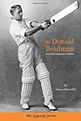 Sir Donald Bradman: Australian Champion Cricketer (The Legends Series) (Volume 1) Paperback