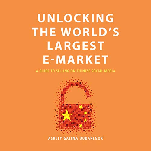 Unlocking the World's Largest E-Market: A Guide to Selling on Chinese Social Media audiobook cover art