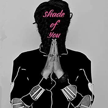 Shade of You
