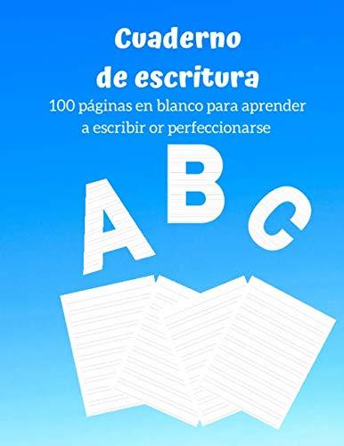 Cuaderno de escritura 100 páginas en blanco para aprender a escribir or perfeccionarse: Cuaderno de escritura para niños en la Preescolar o Primaria