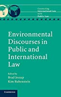 Environmental Discourses in Public and International Law (Connecting International Law with Public Law)