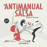 El antimanual para bailar salsa: Episodio I. El social