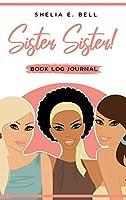 Sister Sister! Book Log Journal