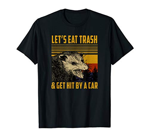 Lets Eat Trash & Get Hit by A Car Opossum T-Shirt