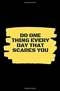 Do one thing every day that scares you: Do one thing every day that scares you Motivational quote Notebook Journal Gift fo...