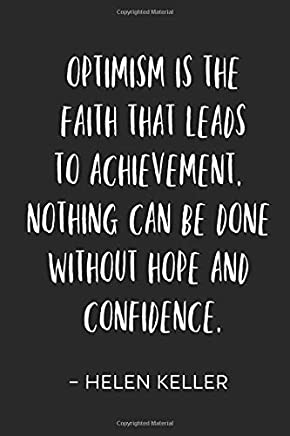 Optimism Is The Faith That Leads To Achievement.  Nothing Can Be Done Without Hope And Confidence.: Helen Keller Inspirational/ Motivational Quote ... Gift - Journal/ Diary/ Notebook 170 pages