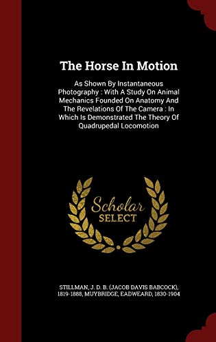 The Horse in Motion: As Shown by Instantaneous Photography: With a Study on Animal Mechanics Founded on Anatomy and the Revelations of the Camera: In Which Is Demonstrated the Theory of Quadrupedal Locomotionの詳細を見る