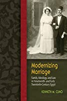 Modernizing Marriage: Family, Ideology, and Law in Nineteenth-and Early Twentieth-Century Egypt (Gender and Globalization)