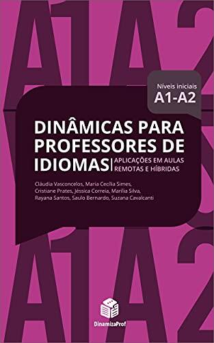 Dinâmicas para Professores de Idiomas A1/A2: Aplicações em aulas remotas e híbridas (Portuguese Edition)