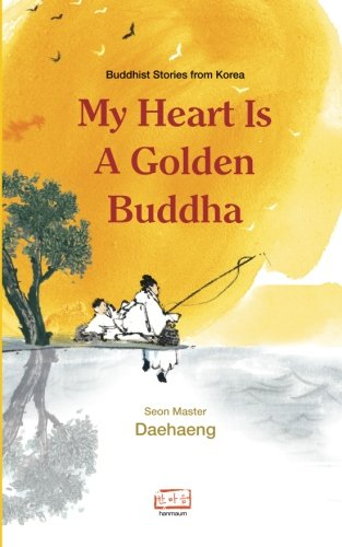 My Heart is a Golden Buddha: Buddhist Stories from Korea