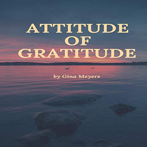 Attitude of Gratitude Audiobook By Gina Meyers cover art