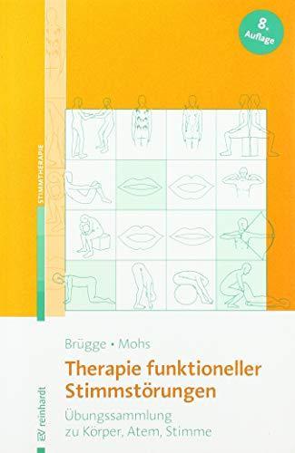 Therapie funktioneller Stimmstörungen: Übungssammlung zu Körper, Atem, Stimme