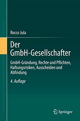 Der GmbH-Gesellschafter: GmbH-Gründung, Rechte und Pflichten, Haftungsrisiken, Ausscheiden und Abfindung