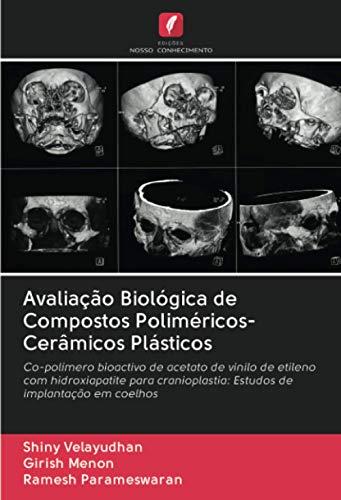 Avaliação Biológica de Compostos Poliméricos-Cerâmicos Plásticos: Co-polímero bioactivo de acetato de vinilo de etileno com hidroxiapatite para cranioplastia: Estudos de implantação em coelhos