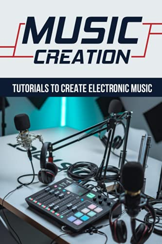 Music Creation: Tutorials To Create Electronic Music: Steps To Make Electronic Audio Product