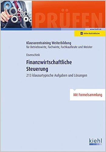 Finanzwirtschaftliche Steuerung: 213 klausurtypische Aufgaben und Lösungen. (Klausurentraining Weiterbildung - für Betriebswirte, Fachwirte, Fachkaufleute und Meister)