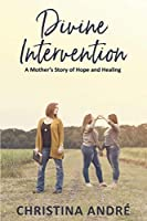Divine Intervention: A Mother's Story of Hope and Healing