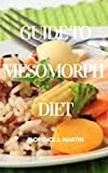 Guide to Mesomorph Diet: This explains the body types and diet that the best suit them